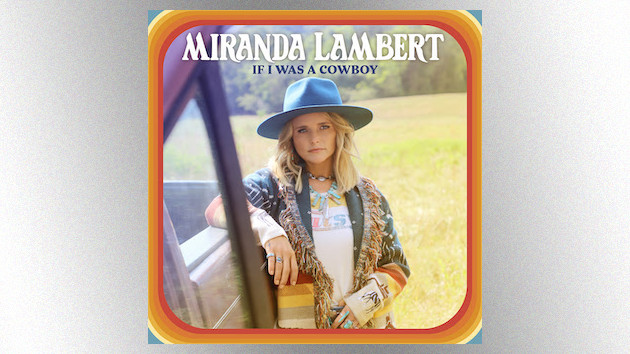 """""""If I Was a Cowboy"""": Miranda Lambert imagines a different kind of life in her new single"""