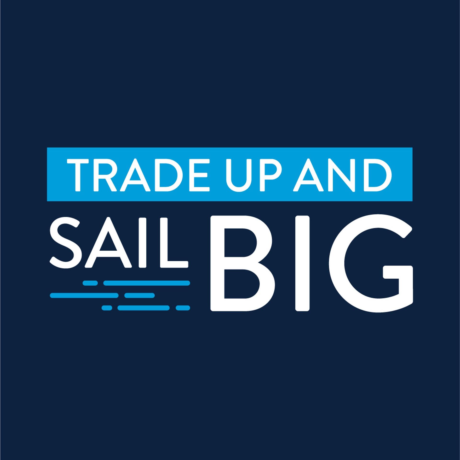 Trade Up and Sail Big Campaign