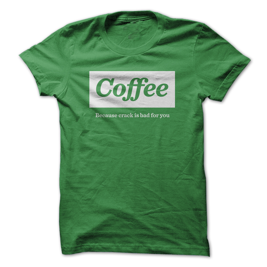 Coffee because crack t shirt tanga for How to get coffee out of shirt