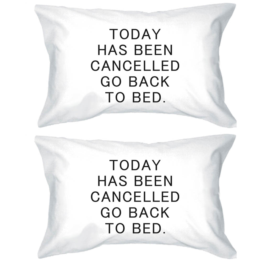 Today Has Been Cancelled Go Back To Bed Pillowcases