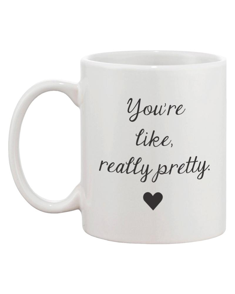 You re Like, Really Pretty Coffee Mug