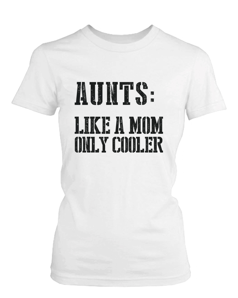 Aunts  Like a Mom Only Cooler T-Shirt