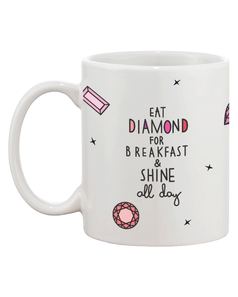 Eat Diamonds for Breakfast and Shine All Day Cup 7600614