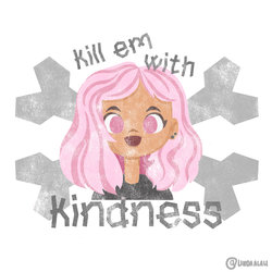 Kill am With Kindness