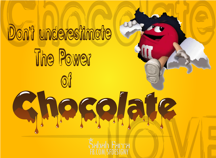 Don't underestimate the  power of chocolate