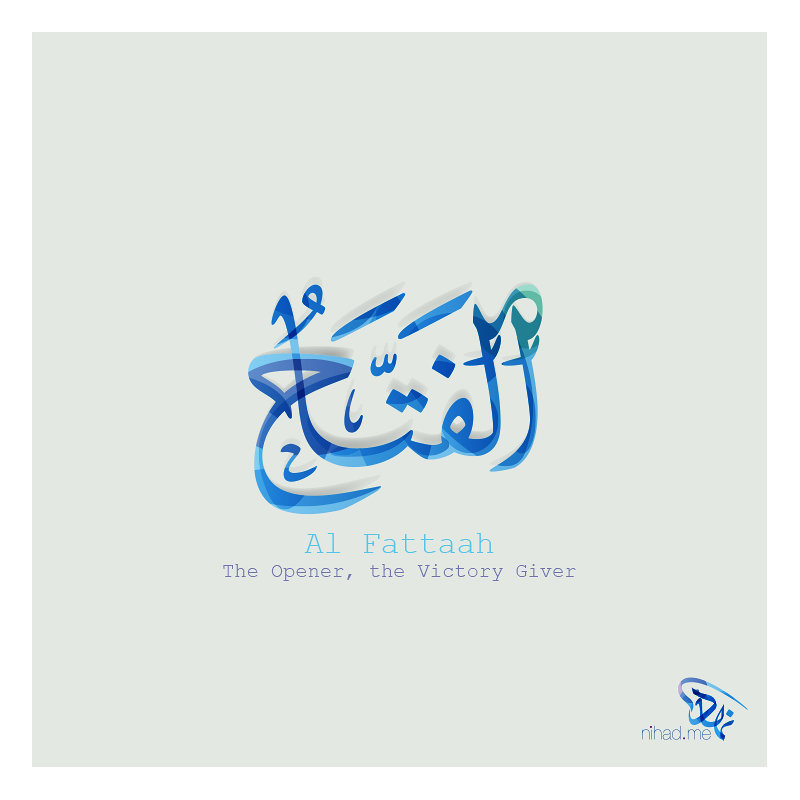 Al Fattaah(الفتاح) The Opener, the Victory Giver