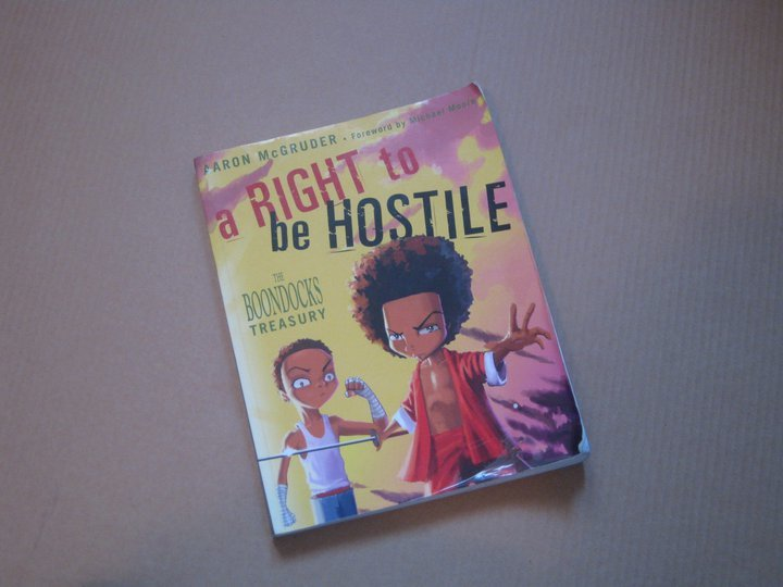 As the title suggests this book is about the right to be hostile, the right to express your own thoughts and above all the right to be you ;-})  Aaron McGruder leaves no stone unturned in his scathing yet funny critique of the United States of America, Afro-Americans and everyone else.  His characters Huey and Riley Freeman verbally abuse and bat everyone into a pulp. If you need to know they are