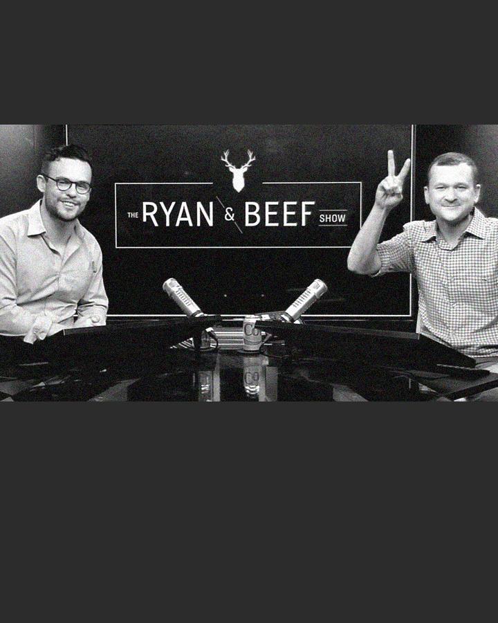 The Ryan & Beef Show - Ryan & Beef