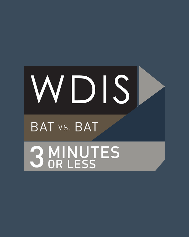 The 'Where Do I Start?' Series - WDIS: BAT vs. BAT in 3 Minutes or Less