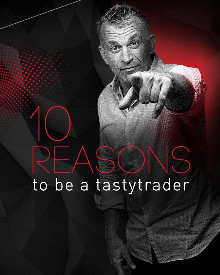 10 Reasons to be a tastytrader