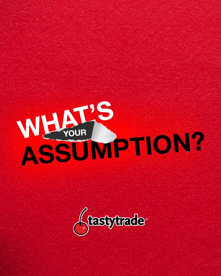 tastytrade LIVE - What's Your Assumption?