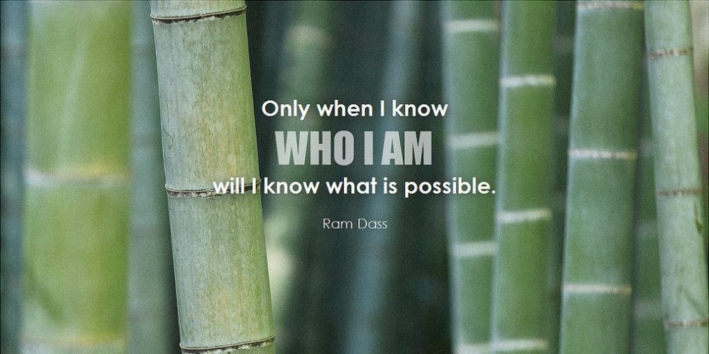 Only when I know WHO I AM will I know what is possible