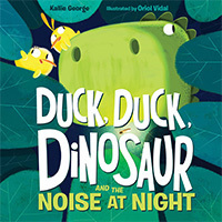 Duck, Duck, Dinosaur and the Noise at Night