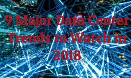 9 Major Data Center Trends to Watch in 2018