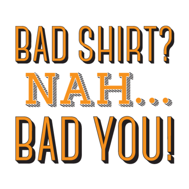 Bad_shirt_close_e71e2d74-2491-4b85-81c4-ea69e156b3cb_display