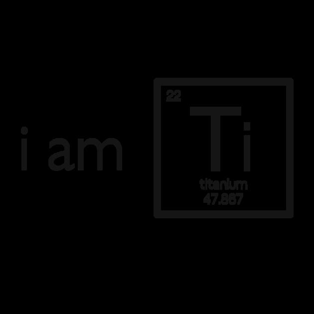 T-Shirts, I am Titanium (Black) | TeePublic