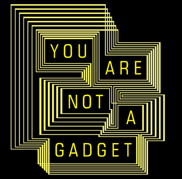 you are not a gadget Lanier's economic argument is designed to scare, but not so much as his argument that web 20 – with its anonymously written wikis and multiple-choice expressions of personality on facebook – is eating away at our very souls.
