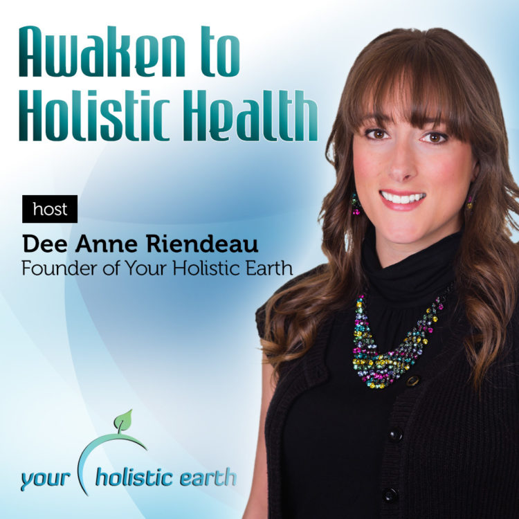 Awaken to Holistic Health -Deeanne Riendeau Podcast- Cover