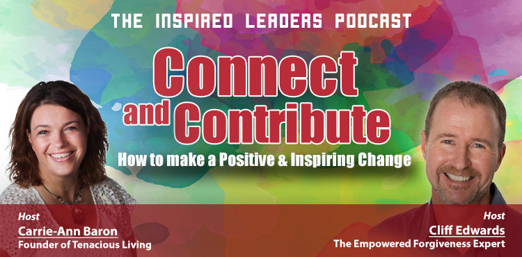 Connect And Contribute - The Inspired Leaders Podcast Ep 08 - Tenacious Living Network - Your Holistic Health Podcast Directory blog cover