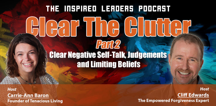 Clear Your Clutter Part 2 - The Inspired Leaders Podcast Ep 05 - Tenacious Living Network