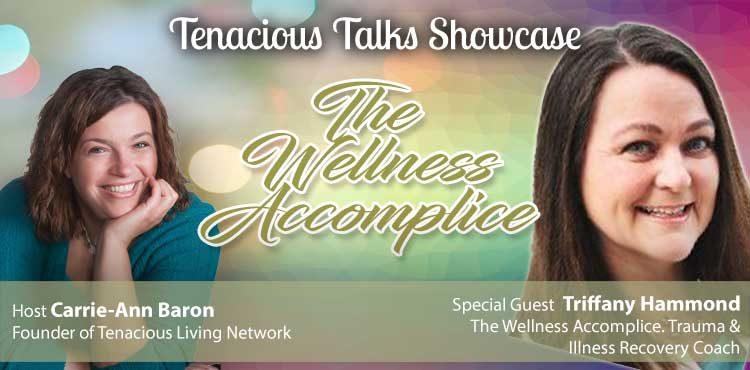 The Wellness Accomplice -Tenacious Talks Ep 05 - Tenacious Living Network Your Holistic Health Podcast Directory