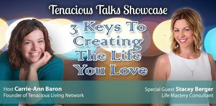 3 Keys To Creating A Life You Love - Tenacious Talks Ep 28- TLN