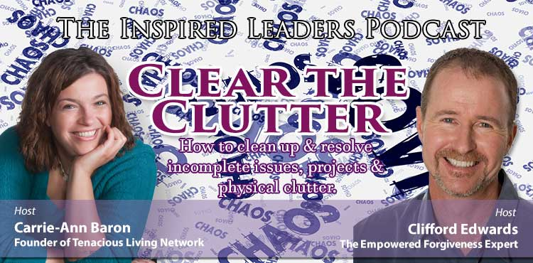 Clear The Clutter Part 1 - The Inspired Leaders Podcast Ep 04 - TLN