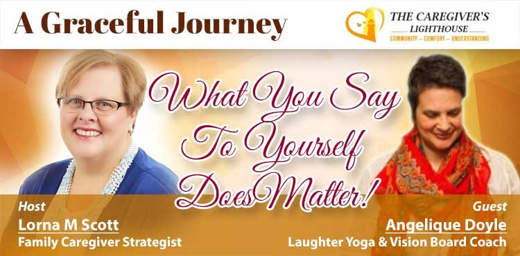 What You Say To Yourself Does Matter -A Graceful Journey Ep 47- TLN Blog Cover - Lorna M Scott and Angelique Doyle