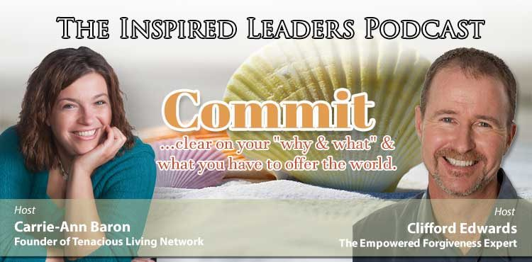 Commit - The Inspired Leaders Podcast Ep 06 - Tenacious Living Network Blog Cover