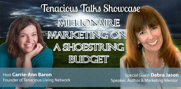Millionaire Marketing on a Shoestring Budget -Tenacious Talks Ep 19- TLN