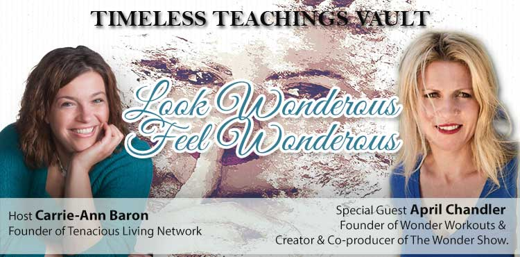 Look Wonderous, Feel Wonderous - Timeless Teachings Vault Ep 14 - Tenacious Living Network Holistic Health Podcast Directory blog cover