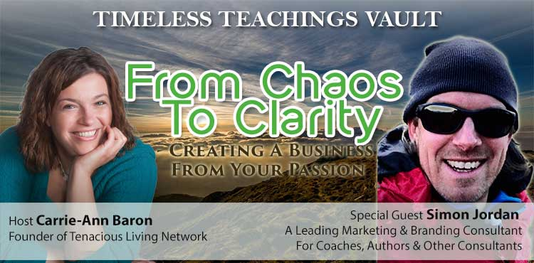 From Chaos To Clarity - Timeless Teachings Vault Ep 15 - Tenacious Living Network Home of Holistic Health Podcasts Blog Cover