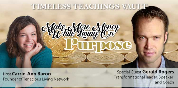 Make Money While Living On Purpose - Timeless Teachings Vault Ep 17 - Tenacious Living Network - Your Holistic Health Solutions Podcasts Blog Cover