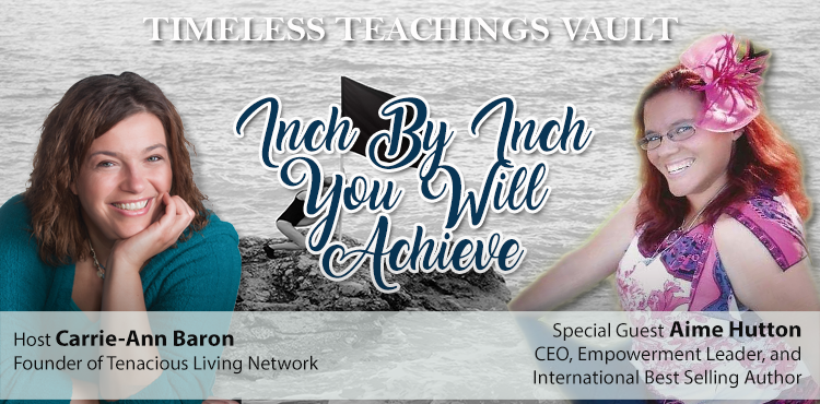 Inch By Inch You Will Achieve - Timeless Teachings Vault Ep 18 - Tenacious Living Network Home Of Your Overall Wellness Podcasts blog cover