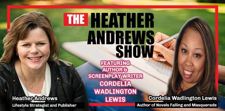 Cordelia Wadlington Lewis - Podcast Ep 06 - The Heather Andrews Show - Tenacious Living Network