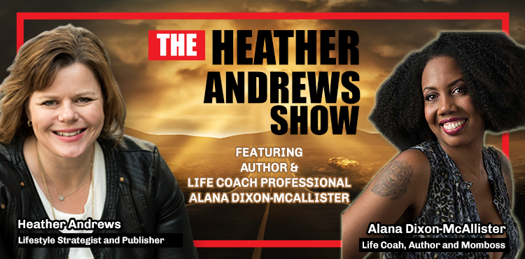 Alana Dixon-McAllister - The Heather Andrews Show Ep 18 - Tenacious Living Network - Blog Cover