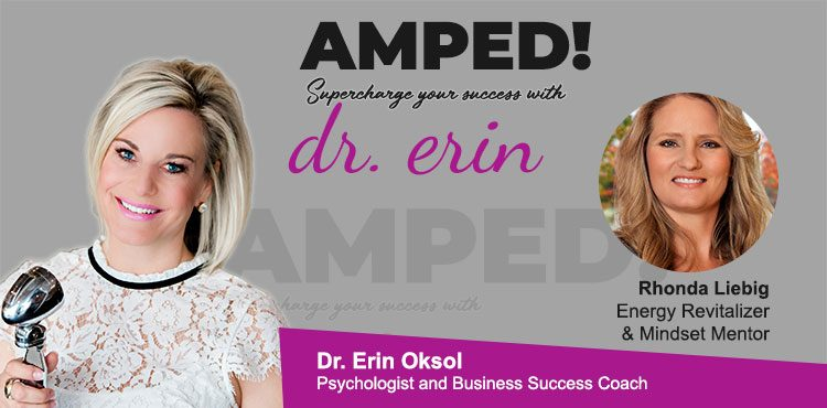 Episode 01 of Amped! Supercharge Your Success with Dr. Erin on Tenacious Living Network featuring special guest Rhonda Liebig - blog cover