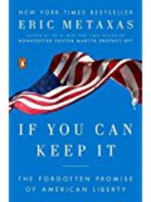 If You Can Keep It: The Forgotten Promise of American Liberty by Eric Metaxas