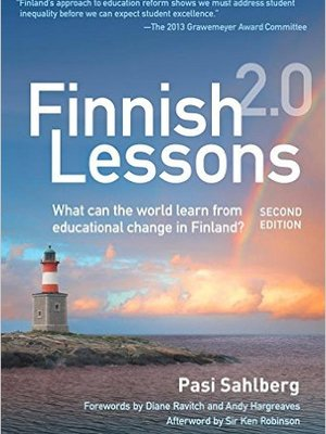 Finnish Lessons 2.0: What Can the World Learn from Educational Change in Finland? by Pasi Sahlberg