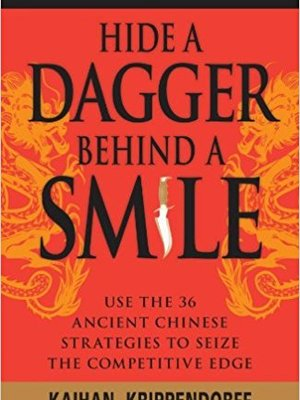 Hide a Dagger Behind a Smile: Use the 36 Ancient Chinese Strategies to Seize the Competitive Edge by Kaihan Krippendorff