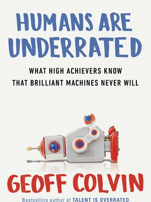 Humans are Underrated by Geoff Colvin