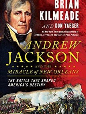 Andrew Jackson and the Miracle of New Orleans: The Battle That Shaped America's Destiny by Brian Kilmeade