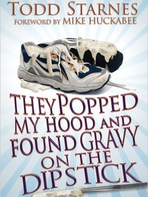 They Popped My Hood And Found Gravy on the Dipstick by Todd Starnes