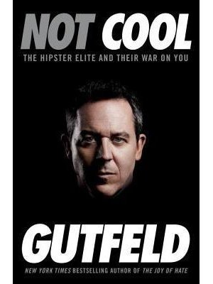 Not Cool: The Hipster Elite and Their War on You by Greg Gutfeld