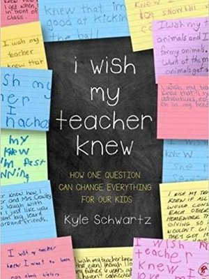 I Wish My Teacher Knew: How One Question Can Change Everything for Our Kids by Kyle Schwartz