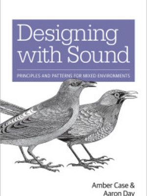 Designing Products with Sound: Principles and Patterns for Mixed Environments by Amber Case