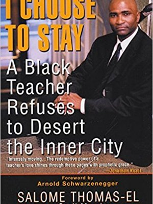 I Choose To Stay: A Black Teacher Refuses to Desert the Inner City by Salome Thomas-El