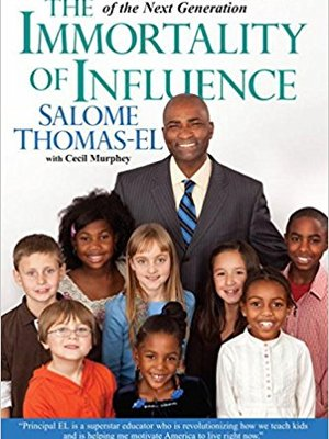 The Immortality of Influence: We Can Build the Best Minds of the Next Generation by Salome Thomas-El