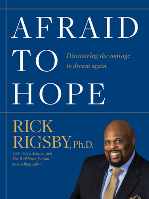 Afraid To Hope by Rick Rigsby