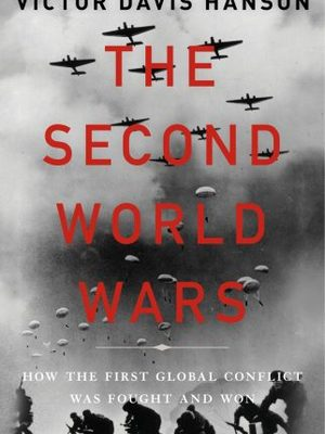 The Second World Wars – How the First Global Conflict was Fought and Won by Victor Davis Hanson